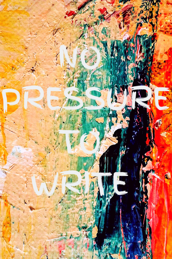NO PRESSURE TO WRITE